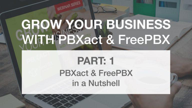 Grow Your Business with PBXact & FreePBX: Part 1 – PBXact & FreePBX in a Nutshell