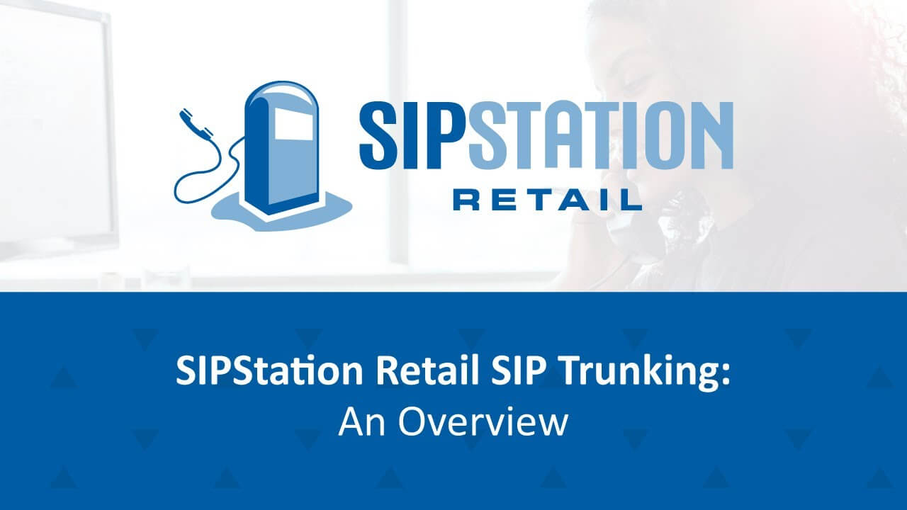 SIPStation Retail SIP Trunking: An Overview